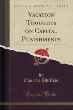 Vacation Thoughts on Capital Punishments (Classic Reprint)