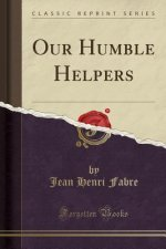 Our Humble Helpers (Classic Reprint)
