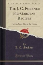 J. C. Forkner Fig-Gardens Recipes