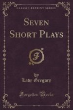 Seven Short Plays (Classic Reprint)