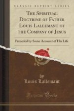 Spiritual Doctrine of Father Louis Lallemant of the Company of Jesus