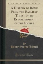 History of Rome from the Earliest Times to the Establishment of the Empire, Vol. 2 of 2 (Classic Reprint)
