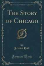 Story of Chicago (Classic Reprint)
