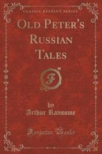 Old Peter's Russian Tales (Classic Reprint)