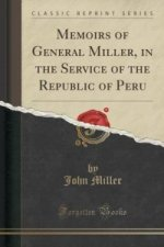 Memoirs of General Miller, in the Service of the Republic of Peru (Classic Reprint)