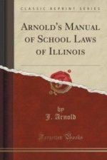 Arnold's Manual of School Laws of Illinois (Classic Reprint)