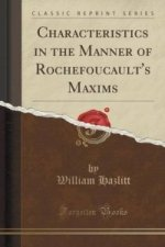 Characteristics in the Manner of Rochefoucault's Maxims (Classic Reprint)