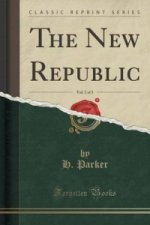 New Republic, Vol. 1 of 3 (Classic Reprint)