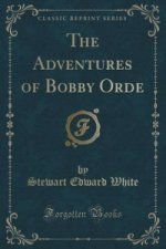 Adventures of Bobby Orde (Classic Reprint)