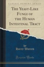 Yeast-Like Fungi of the Human Intestinal Tract (Classic Reprint)