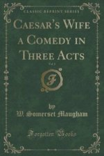 Caesar's Wife a Comedy in Three Acts, Vol. 1 (Classic Reprint)