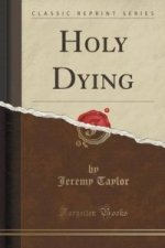 Holy Dying (Classic Reprint)