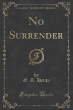 No Surrender (Classic Reprint)