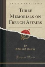 Three Memorials on French Affairs (Classic Reprint)