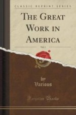 Great Work in America, Vol. 1 (Classic Reprint)