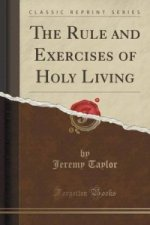 Rule and Exercises of Holy Living (Classic Reprint)