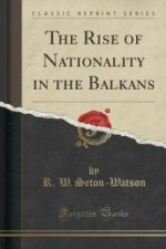Rise of Nationality in the Balkans (Classic Reprint)
