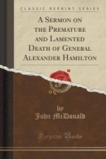 Sermon on the Premature and Lamented Death of General Alexander Hamilton (Classic Reprint)