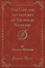 Life and Adventures of Nicholas Nickleby, Vol. 1 of 2 (Classic Reprint)