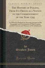 History of Poland, from Its Origin as a Nation to the Commencement of the Year 1795
