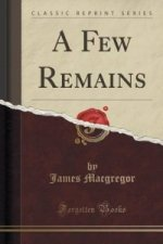 Few Remains (Classic Reprint)