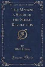 Magyar a Story of the Social Revolution (Classic Reprint)
