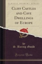 Cliff Castles and Cave Dwellings of Europe (Classic Reprint)