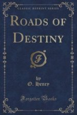 Roads of Destiny (Classic Reprint)