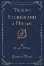Twelve Stories and a Dream (Classic Reprint)