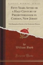 Fifty Years After or a Half Century of Presbyterianism in Camden, New Jersey