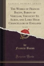 Works of Francis Bacon, Baron of Verulam, Viscount St. Alban, and Lord High Chancellor of England, Vol. 4 of 10 (Classic Reprint)