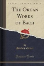 Organ Works of Bach (Classic Reprint)