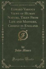 Edward Various Views of Human Nature, Taken from Life and Manners, Chiefly in England, Vol. 1 of 2 (Classic Reprint)