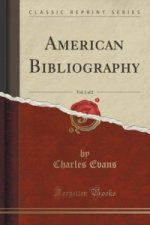 American Bibliography, Vol. 1 of 2 (Classic Reprint)