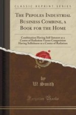 Pepoles Industrial Business Combine, a Book for the Home
