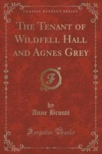 Tenant of Wildfell Hall and Agnes Grey (Classic Reprint)