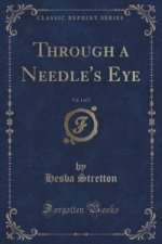 Through a Needle's Eye, Vol. 1 of 2 (Classic Reprint)