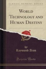 World Technology and Human Destiny (Classic Reprint)