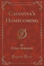 Casanova's Homecoming (Classic Reprint)