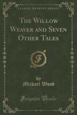 Willow Weaver and Seven Other Tales (Classic Reprint)