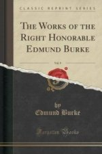 Works of the Right Honorable Edmund Burke, Vol. 9 (Classic Reprint)