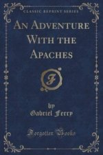 Adventure with the Apaches (Classic Reprint)
