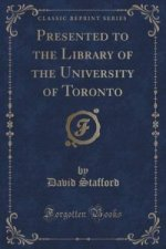 Presented to the Library of the University of Toronto (Classic Reprint)