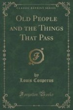 Old People and the Things That Pass (Classic Reprint)
