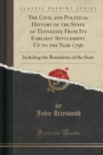 Civil and Political History of the State of Tennessee from Its Earliest Settlement Up to the Year 1796