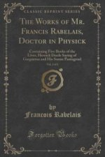 Works of Mr. Francis Rabelais, Doctor in Physick, Vol. 2 of 2