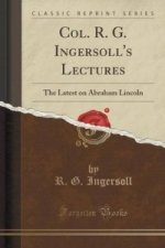 Col. R. G. Ingersoll's Lectures