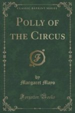 Polly of the Circus (Classic Reprint)