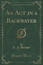 ACT in a Backwater (Classic Reprint)