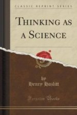 Thinking as a Science (Classic Reprint)